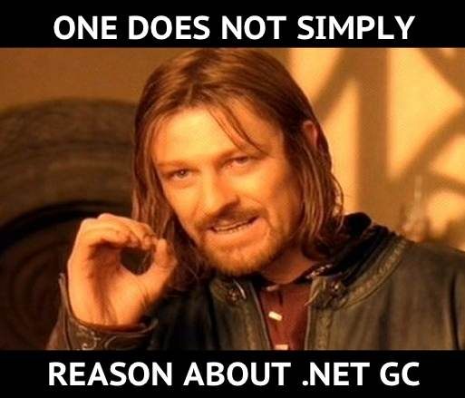 One does not simply reason about .NET Garbage Collection